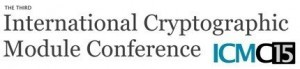 International Cryptographic Module Conference (ICMC) 2015